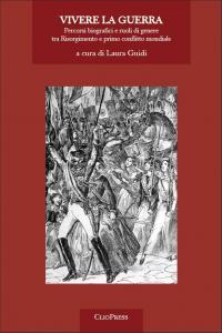 Cover for Vivere la guerra: percorsi biografici e ruoli di genere tra Risorgimento e primo conflitto mondiale