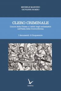 Cover for Criminal Clergy: The Honor of the Church and Crimes of Priests in Counter-Reformation Italy. Volume 1, Documents: the Sixteenth Century