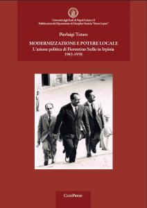Cover for Modernizzazione e potere locale: l'azione politica di Fiorentino Sullo in Irpinia. 1943-1958