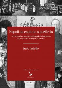 Cover for Naples, from Center to Periphery: Archeology and Antiquarian Market in Campania during the Second Half of 19th Century.