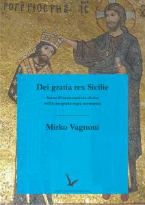 Cover for Dei gratia rex Sicilie: Scenes of Divine Coronation in the Norman Royal Iconography