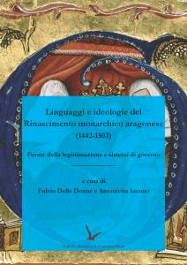 Cover for Languages and Ideologies of the Aragonese Monarchical Renaissance (1442-1503): Forms of Legitimacy and Systems of Government