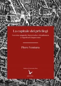 Cover for The Capital of Privileges: Spanish Government, Bureaucracy and Citizenship in Sixteenth-Century Naples