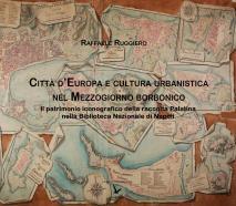 Cover for CITTÀ D'EUROPA E CULTURA URBANISTICA NEL MEZZOGIORNO BORBONICO: Il patrimonio iconografico della raccolta Palatina nella Biblioteca Nazionale di Napoli